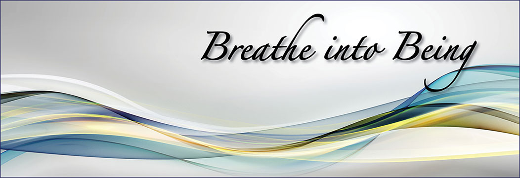 Breathe Into Being